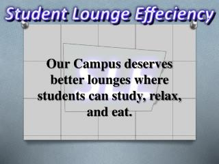 Our Campus deserves better lounges where students can study, relax, and eat.