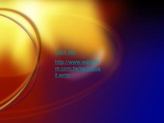 Click Me wangfilm.tw/tw/fireball.wmv