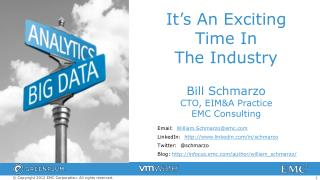 It's An Exciting Time In  The Industry Bill Schmarzo CTO, EIM&A Practice EMC  Consulting