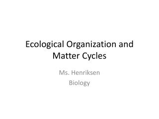 Ecological Organization and Matter Cycles