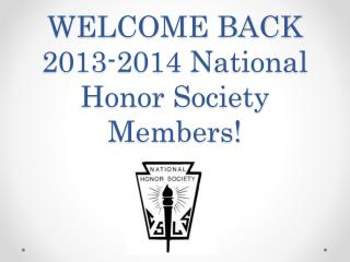 WELCOME BACK 2013-2014 National Honor Society Members!