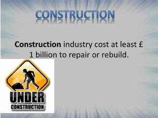 Construction  industry cost at least £ 1 billion to repair or rebuild.