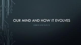 Our mind and how it evolves