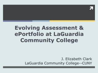 Evolving Assessment & ePortfolio at LaGuardia Community College