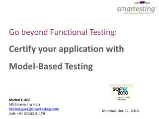 Go  beyond Functional Testing : Certify your  application  with  Model- Based Testing
