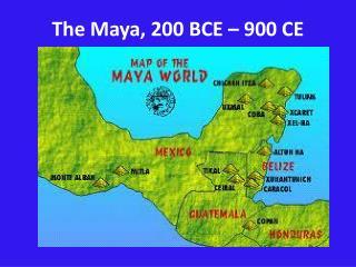The Maya, 200 BCE – 900 CE