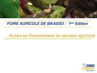 FOIRE AGRICOLE DE SIKASSO :  1 ère  Edition