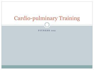 Cardio- pulminary  Training