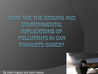 What are the origins and environmental implications of pollutants in car exhausts gases?