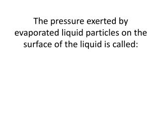The pressure exerted by evaporated liquid particles on the surface of the liquid is called: