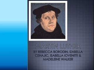 Martin  Luther By Rebecca Borodin, Izabella Cehajic, Isabella  iovenitti  & MADELEINE WALKER