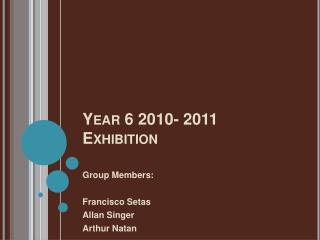 Year 6 2010- 2011 Exhibition