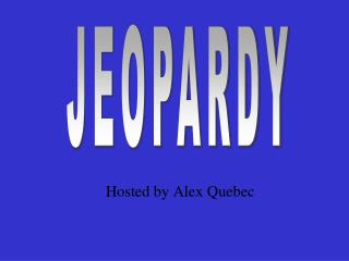 Hosted by Alex Quebec
