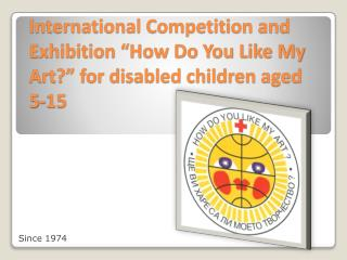 "International Competition and Exhibition ""How Do You Like My Art?"" for disabled children aged 5-15"