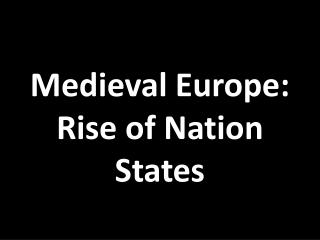 Medieval Europe: Rise of Nation States