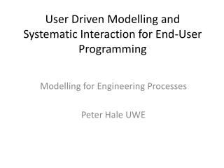 User Driven Modelling and Systematic Interaction for End-User Programming