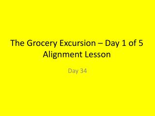 The Grocery Excursion – Day 1 of 5 Alignment Lesson