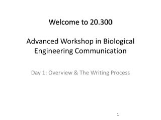 Welcome to 20.300 Advanced Workshop in Biological Engineering Communication