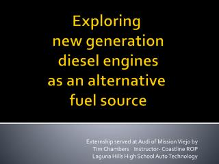 Exploring  new generation  diesel engines  as an alternative  fuel source