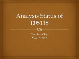 Analysis Status of E05115