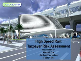 High Speed Rail: Taxpayer Risk Assessment Presentation by  Wendell Cox Heritage Foundation