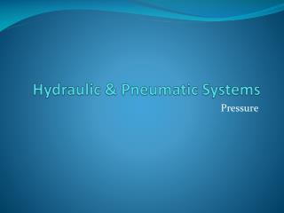 Hydraulic  & Pneumatic  Systems