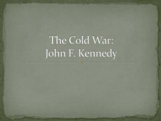 The Cold War: John F. Kennedy