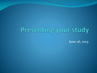 Presenting your study