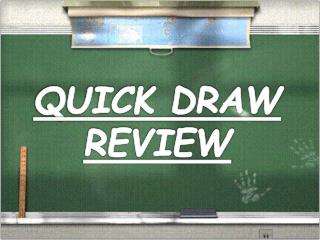 QUICK DRAW REVIEW
