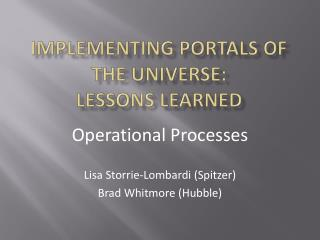 Implementing Portals of the Universe:  Lessons Learned