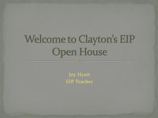 Welcome  to Clayton's EIP Open House