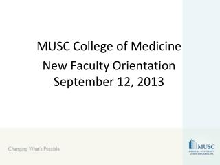 MUSC College of Medicine New Faculty Orientation September 12, 2013