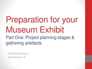 Preparation for your Museum Exhibit Part One: Project planning stages & gathering  artefacts
