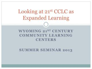 Looking at 21 st  CCLC as Expanded Learning
