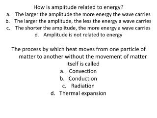 How is amplitude related to energy? The larger the amplitude the more energy the wave carries