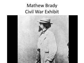 Mathew Brady  Civil War Exhibit