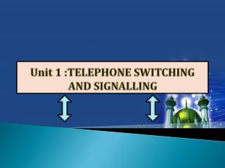 Unit 1 :TELEPHONE SWITCHING AND SIGNALLING