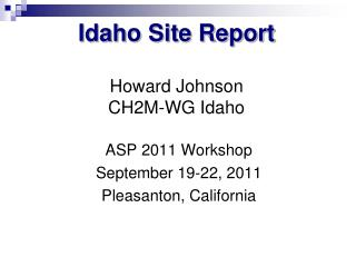 Idaho Site Report Howard Johnson CH2M-WG Idaho