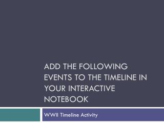 Add the following events to the timeline in your interactive notebook