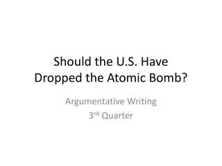 Should the U.S. Have  Dropped the Atomic Bomb?