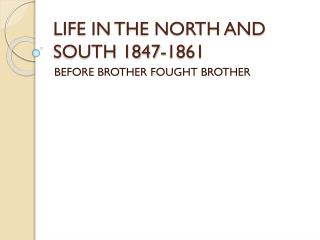 LIFE IN THE NORTH AND SOUTH 1847-1861