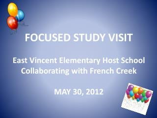 FOCUSED STUDY VISIT East Vincent Elementary Host School Collaborating with French Creek