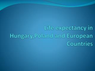 Life  expectancy in  Hungary, Poland  and European  Countries