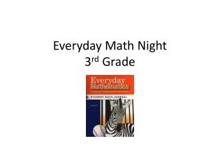 Everyday Math Night 3 rd  Grade