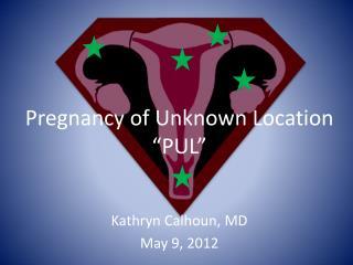 Pregnancy of Unknown Location  �PUL�