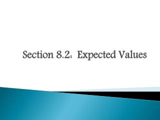 Section 8.2:  Expected Values