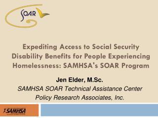 Jen  Elder, M.Sc. SAMHSA SOAR Technical Assistance Center Policy Research Associates, Inc.