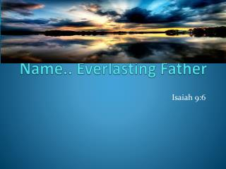 Name.. Everlasting Father
