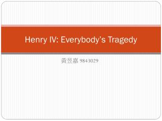 Henry IV: Everybody�s Tragedy
