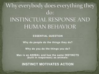 Why everybody does everything they do: INSTINCTUAL RESPONSE AND HUMAN BEHAVIOR
